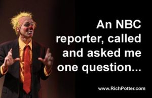 "Theatrical producer, creator and Clown Cabaret producer, and retired RBBB Circus clown Rich Potter was called by an NBC reporter about the current ""clown hysteria."""